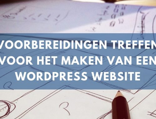 Welke voorbereidingen treffen voor het maken van een WordPress Website
